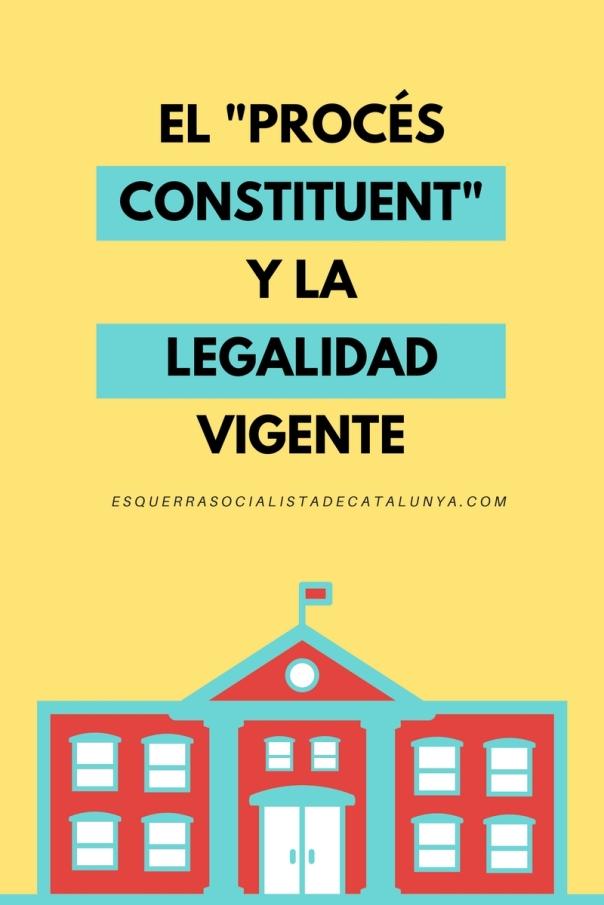 EL -PROCÉS CONSTITUENT- Y LA LEGALIDAD VIGENTE